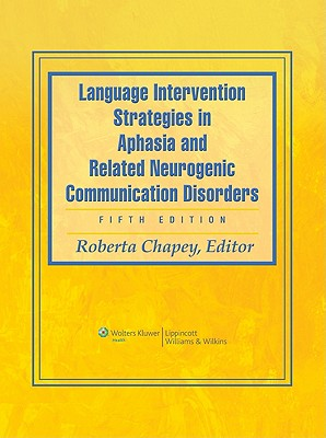 Language Intervention Strategies in Aphasia and Related Neurogenic Communication Disorders By Chapey, Roberta (EDT)
